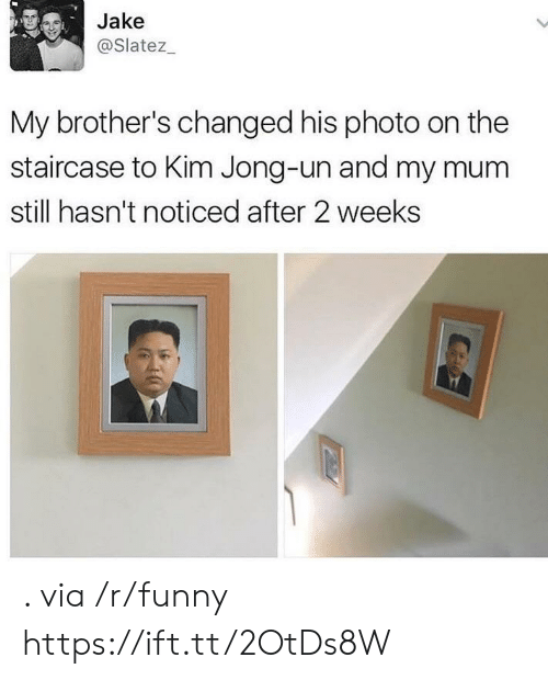 Funny, Kim Jong-Un, and Brothers: Jake  @Slatez  My brother's changed his photo on the  staircase to Kim Jong-un and my mum  still hasn't noticed after 2 weeks . via /r/funny https://ift.tt/2OtDs8W