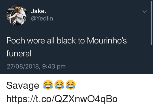 Savage, Soccer, and Black: Jake.  @Yedlin  Poch wore all black to Mourinho's  funeral  27/08/2018, 9:43 pm Savage 😂😂😂 https://t.co/QZXnwO4qBo