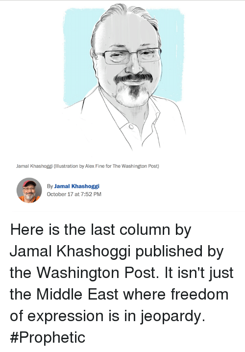 Jeopardy, The Middle, and Washington Post: Jamal Khashoggi (Illustration by Alex Fine for The Washington Post)  By Jamal Khashoggi  October 17 at 7:52 PM Here is the last column by Jamal Khashoggi published by the Washington Post.  It isn't just the Middle East where freedom of expression is in jeopardy. #Prophetic