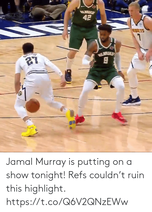 putting: Jamal Murray is putting on a show tonight! Refs couldn't ruin this highlight.  https://t.co/Q6V2QNzEWw