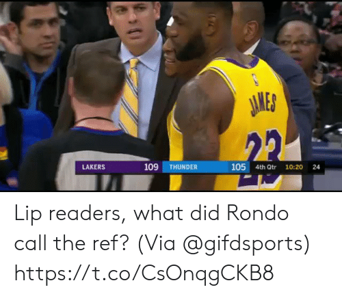 ref: JAMES  22  109  105 4th Qtr  LAKERS  THUNDER  10:20  24 Lip readers, what did Rondo call the ref?   (Via @gifdsports)  https://t.co/CsOnqgCKB8