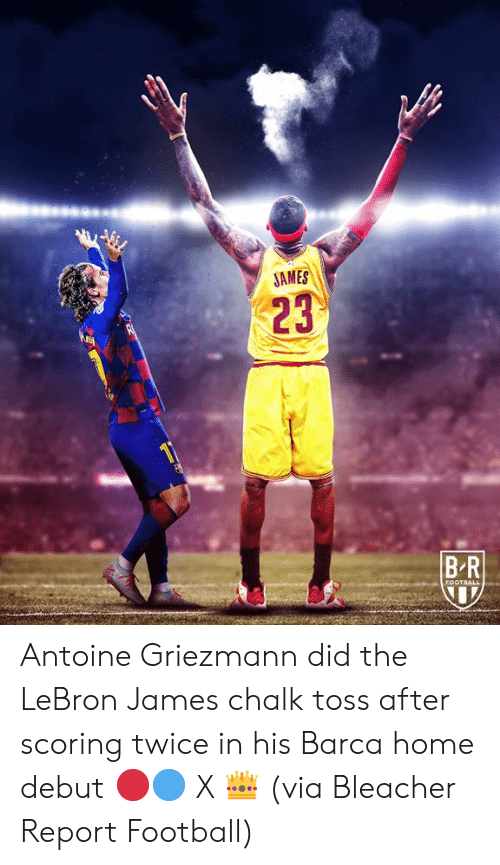 LeBron James: JAMES  23  BR  FOOTBALL Antoine Griezmann did the LeBron James chalk toss after scoring twice in his Barca home debut 🔴🔵 X 👑  (via Bleacher Report Football)