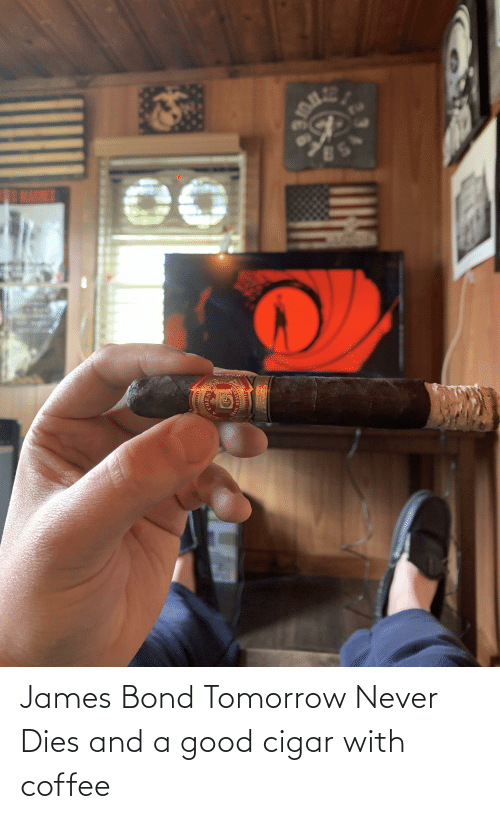 bond: James Bond Tomorrow Never Dies and a good cigar with coffee