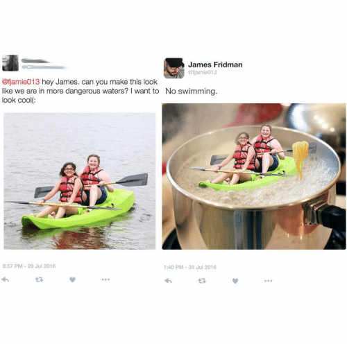 Cool, Swimming, and Can: James Fridman  @fjamie013  @fjamie013 hey James. can you make this look  like we are in more dangerous waters? I want to  look cool  No swimming.  8:57 PM-29 Jul 2016  1:40 PM-31 Jul 2016  98  06