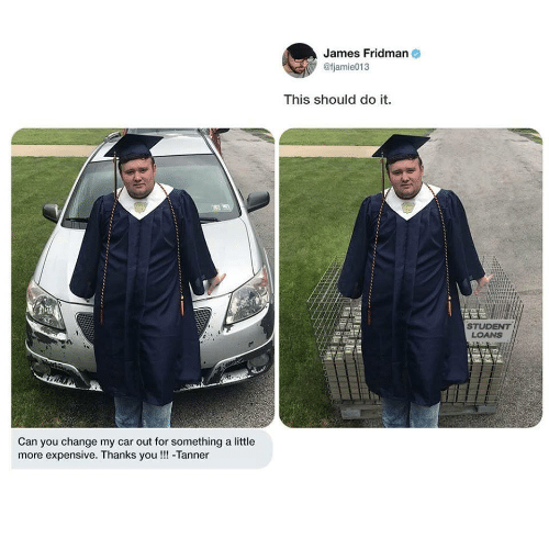 Thanks You: James Fridman  @fjamie013  This should do it.  LOANS  Can you change my car out for something a little  more expensive. Thanks you!!!-Tanner