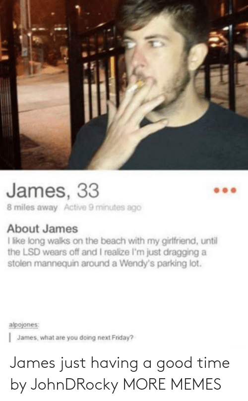 james: James just having a good time by JohnDRocky MORE MEMES