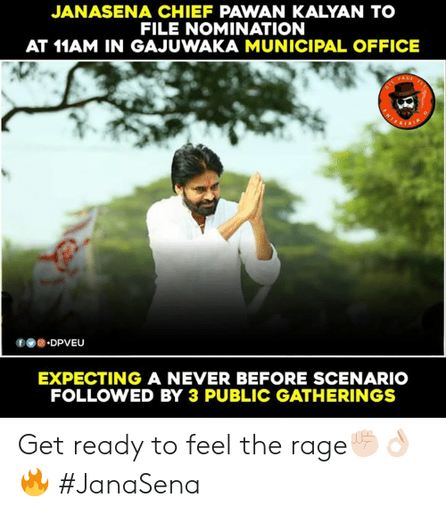 Memes, Office, and Never: JANASENA CHIEF PAWAN KALYAN TO  FILE NOMINATION  AT 11AM IN GAJUWAKA MUNICIPAL OFFICE  f.DPVEU  EXPECTING A NEVER BEFORE SCENARIO  FOLLOWED BY 3 PUBLIC GATHERINGS Get ready to feel the rage✊🏻👌🏻🔥 #JanaSena