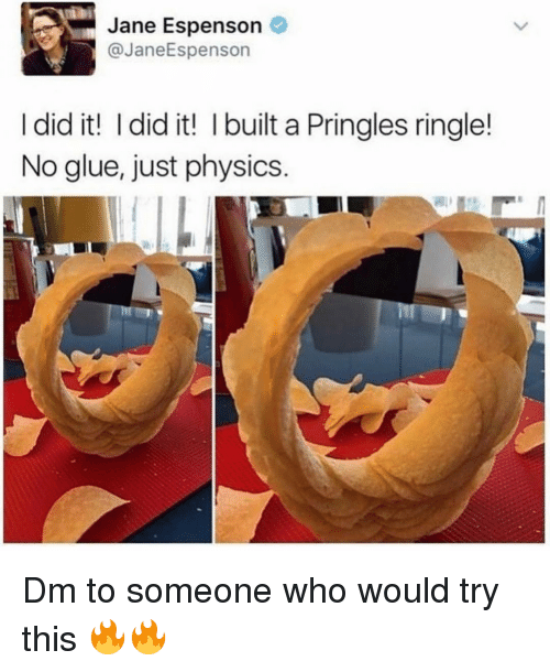 Memes, Pringles, and Physics: Jane Espenson  @JaneEspenson  I did it! I did it! I built a Pringles ringle!  No glue, just physics Dm to someone who would try this 🔥🔥