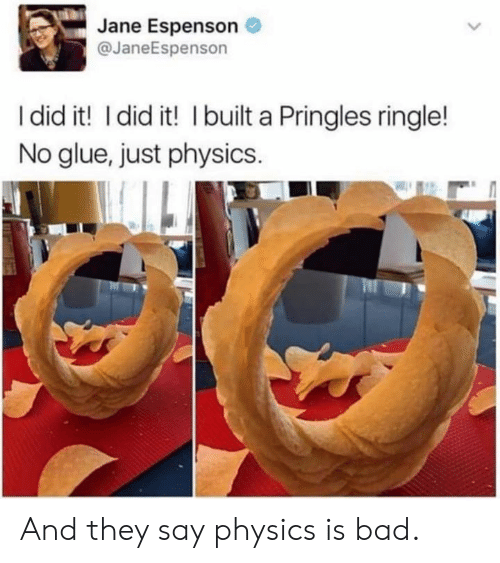 Pringles: Jane Espenson  @JaneEspenson  I did it! I did it! I built a Pringles ringle!  No glue, just physics. And they say physics is bad.