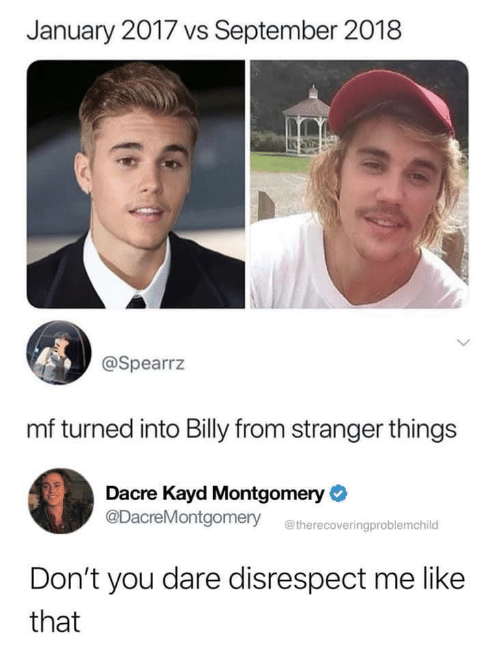 stranger: January 2017 vs September 2018  @Spearrz  mf turned into Billy from stranger things  Dacre Kayd Montgomery  @DacreMontgomery  @therecoveringproblemchild  Don't you dare disrespect me like  that