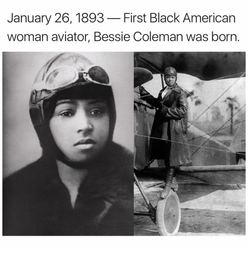 Memes, Aviation, and 🤖: January 26, 1893-First Black American  woman aviator, Bessie Coleman was born.