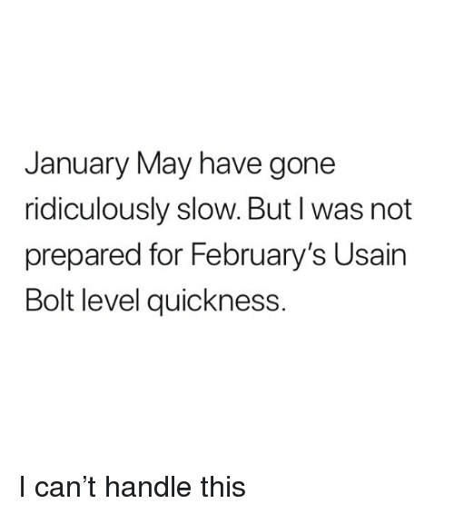 Memes, Usain Bolt, and 🤖: January May have gone  ridiculously slow. But I was not  prepared for February's Usain  Bolt level quickness. I can't handle this