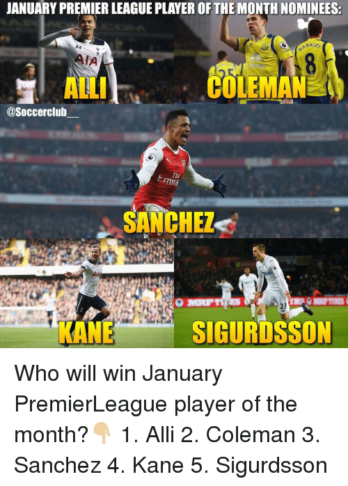 Memes, 🤖, and Kane: JANUARY PREMIERLEAGUE PLAYER OF THE MONTHNOMINEES.  AIA  COLEMA  AL  asoccerclub  SANCHEZ  23  SIGURDSSON  KANE Who will win January PremierLeague player of the month?👇🏼 1. Alli 2. Coleman 3. Sanchez 4. Kane 5. Sigurdsson
