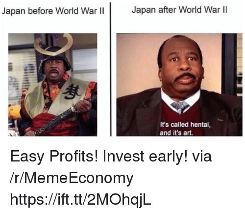Hentai, Japan, and World: Japan before World War Il  Japan after World War ll  It's called hentai,  and it's art. Easy Profits! Invest early! via /r/MemeEconomy https://ift.tt/2MOhqjL