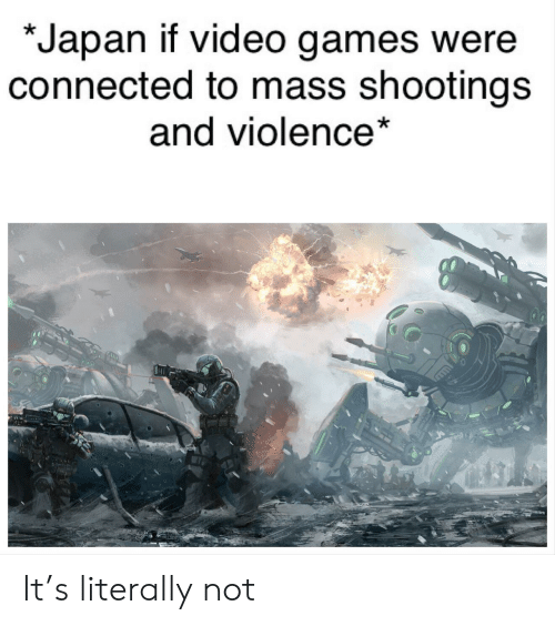 Connected: *Japan if video games were  connected to mass shootings  and violence* It's literally not