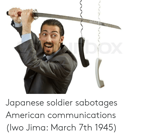 American, Japanese, and Iwo Jima: Japanese soldier sabotages American communications (Iwo Jima: March 7th 1945)