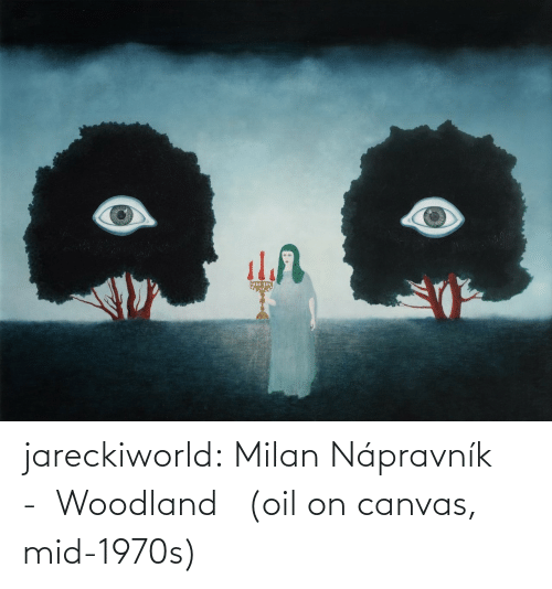 Canvas: jareckiworld: Milan Nápravník  -  Woodland   (oil on canvas, mid-1970s)