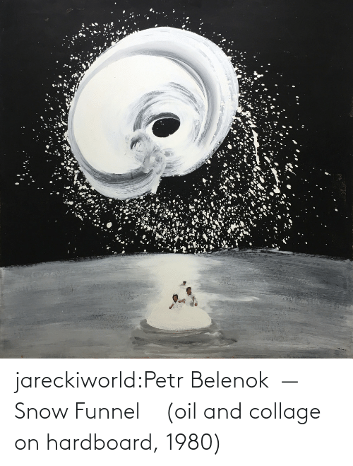 Snow: jareckiworld:Petr Belenok  —   Snow Funnel    (oil and collage on hardboard, 1980)