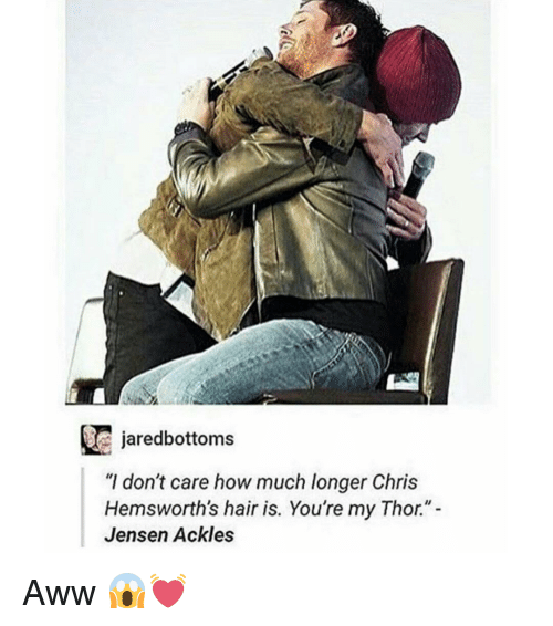 """Chris Hemsworth, Memes, and 🤖: jaredbottom  """"I don't care how much longer Chris  Hemsworth's hair is. You're my Thor.""""  Jensen Ackles Aww 😱💓"""