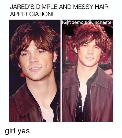 Memes, Girl, and Hair: JARED'S DIMPLE AND MESSY HAIR  APPRECIATION!  IG|@demoniowinchester girl yes
