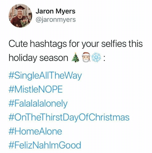 selfies: Jaron Myers  @jaronmyers  Cute hashtags for your selfies this  holiday season