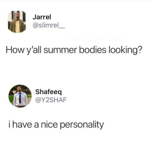 Bodies , Dank, and Summer: Jarrel  @slimrel  How y'all summer bodies looking?  Shafeeq  @Y2SHAF  i have a nice personality