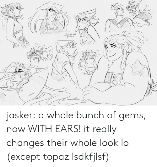 Lol, Tumblr, and Blog: JASKERART  CtwiHeR jasker:  a whole bunch of gems, now WITH EARS! it really changes their whole look lol (except topaz lsdkfjlsf)