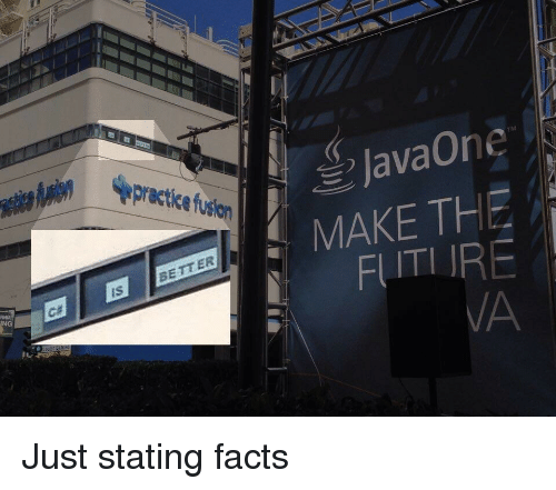 Stating: JavaOne .  7M  MAKE THE  FIITIIRE  VA  Is  BE TT ER Just stating facts