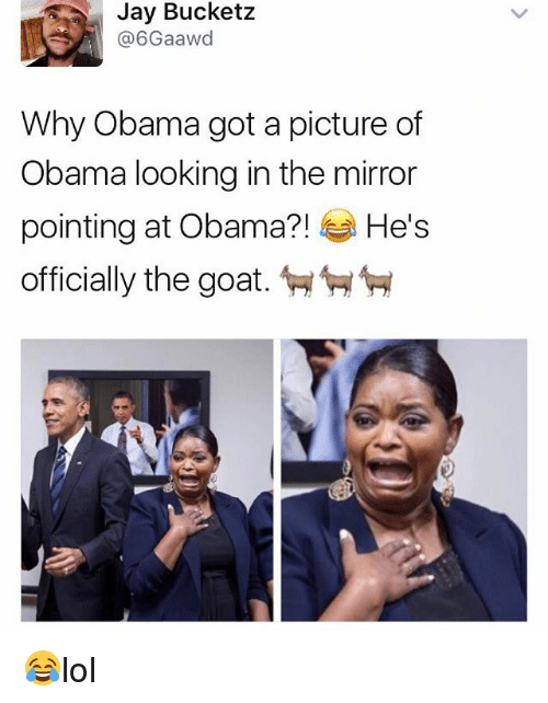 Jay, Memes, and Obama: Jay Bucketz  6Gaawd  Why Obama got a picture of  Obama looking in the mirror  pointing at Obama?!  He's  officially the goat 😂lol