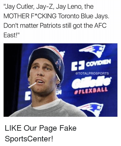 """Fake, Jay, and Jay Z: """"Jay Cutler, Jay-Z, Jay Leno, the  MOTHER F*CKING Toronto Blue Jays.  Don't matter Patriots still got the AFC  East!""""  @TOTALPROSPORTS  LIKE Our Page Fake SportsCenter!"""
