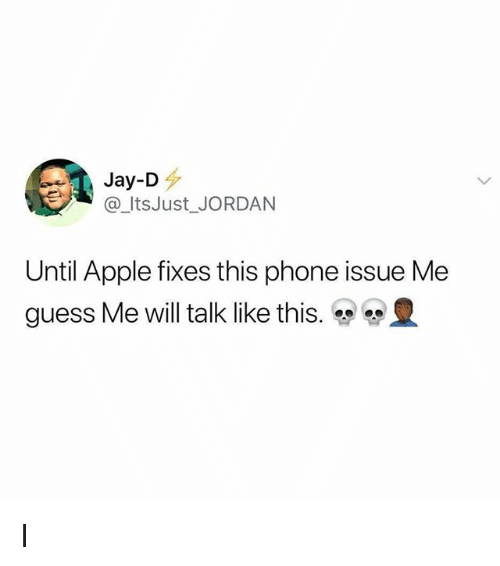 Apple, Jay, and Phone: Jay-D  @_ItsJust JORDAN  Until Apple fixes this phone issue Me  guess Me will talk like this. I️