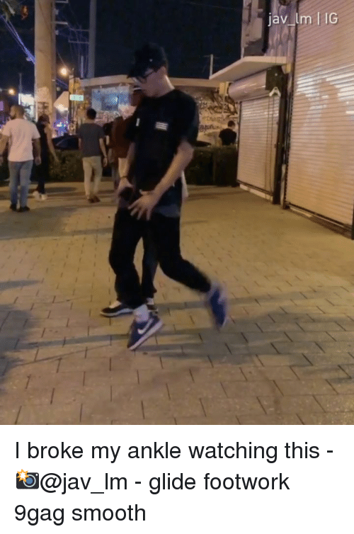 9gag, Jay, and Memes: jay-Im I IG I broke my ankle watching this - 📸@jav_lm - glide footwork 9gag smooth