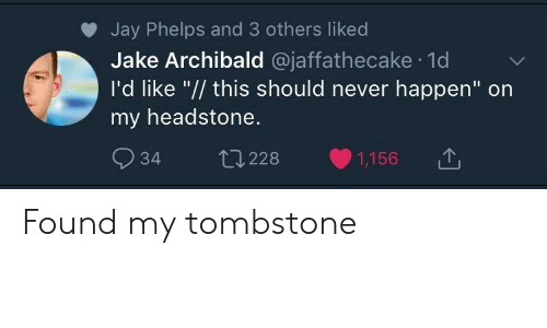 "tombstone: Jay Phelps and 3 others liked  Jake Archibald @jaffathecake 1d  I'd like ""// this should never happen"" on  my headstone.  934 228 1,156T Found my tombstone"