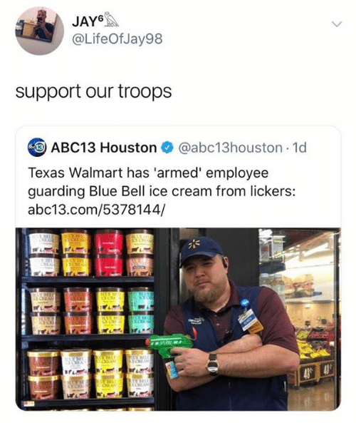 Walmart, Abc13, and Blue: JAY6  @LifeOfJay98  support our troops  ABC13 Houston  @abc13houston 1d  Texas Walmart has 'armed' employee  guarding Blue Bell ice cream from lickers:  abc13.com/5378144/  tUV  ECEAS  YCEA  E CREAM  UE  ICE C  UE BELE  43 43  ODAM