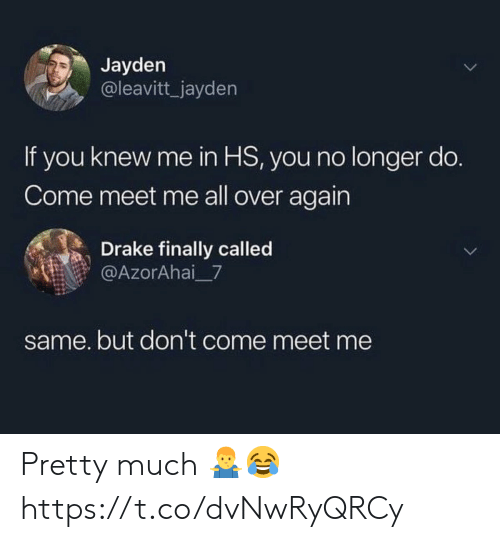 Meet Me: Jayden  @leavitt_jayden  If you knew me in HS, you no longer do.  Come meet me all over again  Drake finally called  @AzorAhai 7  same. but don't come meet me Pretty much 🤷♂️😂 https://t.co/dvNwRyQRCy