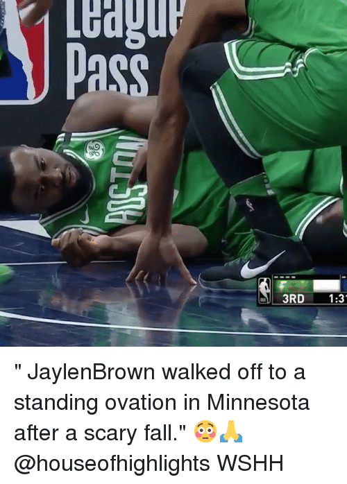 "Fall, Memes, and Wshh: "" JaylenBrown walked off to a standing ovation in Minnesota after a scary fall."" 😳🙏 @houseofhighlights WSHH"