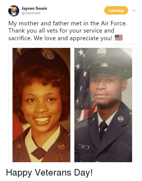 Love, Thank You, and Air Force: Jayson Swain  @SwainEvent  Following  My mother and father met in the Air Force.  Thank you all vets for your service and  sacrifice. We love and appreciate you! Happy Veterans Day!
