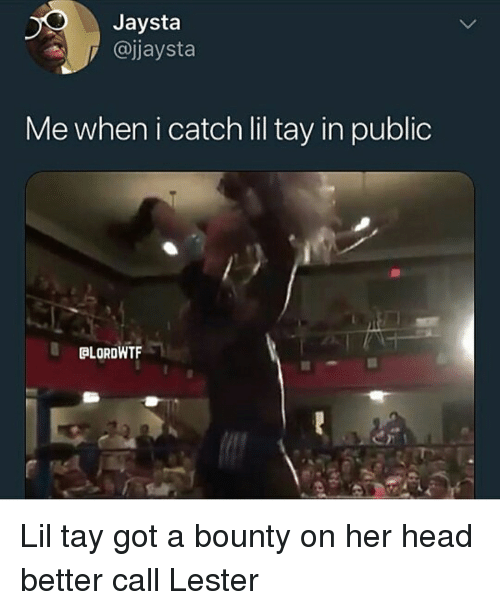 Funny, Head, and Got: Jaysta  y @jjaysta  Me when i catch lil tay in public  OLORDWTF Lil tay got a bounty on her head better call Lester