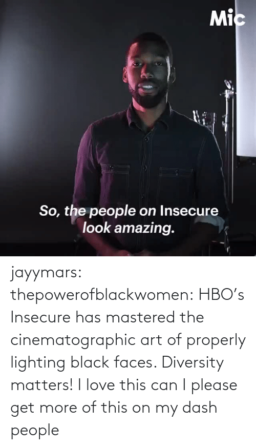 people: jayymars:  thepowerofblackwomen:  HBO's Insecure has mastered the cinematographic art of properly lighting black faces. Diversity matters!  I love this can I please get more of this on my dash people