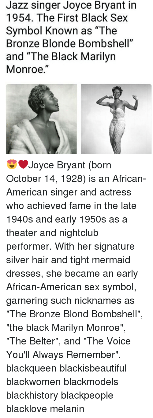 """Blackhistory, Memes, and Sex: Jazz singer Joyce Bryant in  1954. The First Black Sex  Symbol Known as """"The  Bronze Blonde Bombshell""""  and """"The Black Marilyn  Monroe."""" 😍❤Joyce Bryant (born October 14, 1928) is an African-American singer and actress who achieved fame in the late 1940s and early 1950s as a theater and nightclub performer. With her signature silver hair and tight mermaid dresses, she became an early African-American sex symbol, garnering such nicknames as """"The Bronze Blond Bombshell"""", """"the black Marilyn Monroe"""", """"The Belter"""", and """"The Voice You'll Always Remember"""". blackqueen blackisbeautiful blackwomen blackmodels blackhistory blackpeople blacklove melanin"""