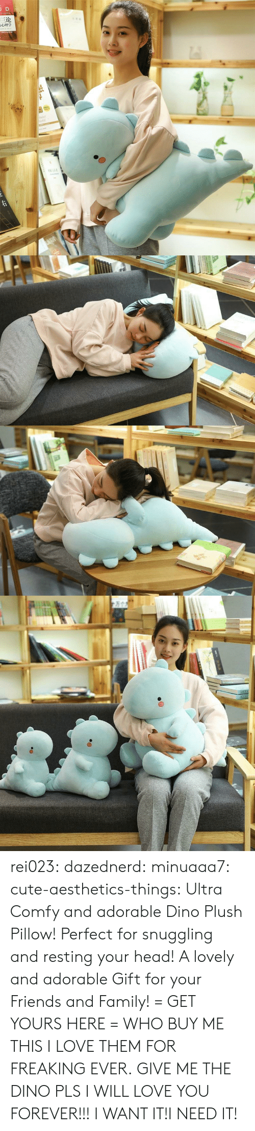 Cute, Family, and Friends: JD  三论  laint  orld  TNAR  ww.e rei023: dazednerd:  minuaaa7:   cute-aesthetics-things:  Ultra Comfy and adorable Dino Plush Pillow! Perfect for snuggling and resting your head! A lovely and adorable Gift for your Friends and Family! = GET YOURS HERE =  WHO BUY ME THIS I LOVE THEM FOR FREAKING EVER.   GIVE ME THE DINO PLS I WILL LOVE YOU FOREVER!!!  I WANT IT!I NEED IT!
