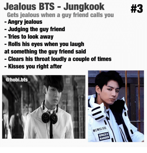 bts jungkook: Jealous BTS Jungkook  Gets jealous when a guy friend calls you  Angry jealous  Judging the guy friend  Tries to look away  Rolls his eyes when you laugh  at something the guy friend said  Clears his throat loudly a couple of times  Kisses you right after  #3  @hobi.bts  MCMXLVII  SPACE  RANGER