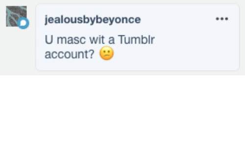 Tumblr, Account, and Wit: jealousbybeyonce  U masc wit a Tumblr  account?