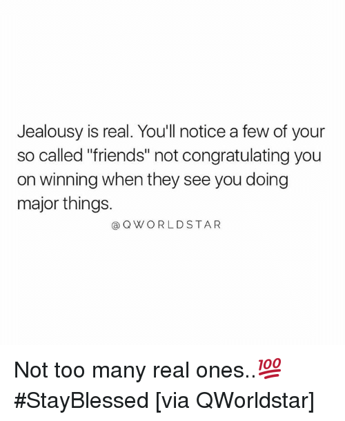 "Friends, Worldstar, and Jealousy: Jealousy is real. Youll notice a few of your  so called ""friends"" not congratulating you  on winning when they see you doing  major things.  Q WORLDSTAR Not too many real ones..💯 #StayBlessed [via QWorldstar]"