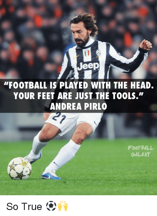"""Andrea Pirlo: Jeep  """"FOOTBALL IS PLAYED WITH THE HEAD.  YOUR FEET ARE JUST THE TOOLS.""""  ANDREA PIRLO  GALAXY So True ⚽🙌"""