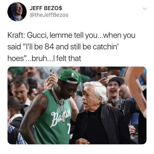 """kraft: JEFF BEZO$  @theJeffBezos  Kraft: Gucci, lemme tell you...when you  said """"I'll be 84 and still be catchin'  hoes""""...bruh...l felt that"""