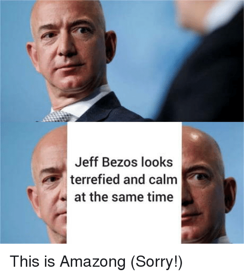 Jeff Bezos, Sorry, and Time: Jeff Bezos looks  terrefied and calm  at the same time This is Amazong (Sorry!)
