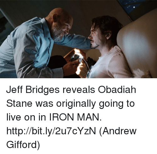 Iron Man, Memes, and Http: Jeff Bridges reveals Obadiah Stane was originally going to live on in IRON MAN. http://bit.ly/2u7cYzN  (Andrew Gifford)