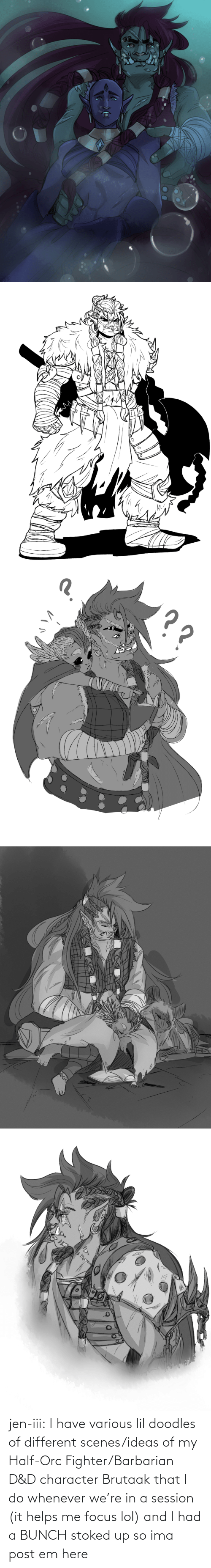 amp: jen-iii:  I have various lil doodles of different scenes/ideas of my Half-Orc Fighter/Barbarian D&D character Brutaak that I do whenever we're in a session (it helps me focus lol) and I had a BUNCH stoked up so ima post em here