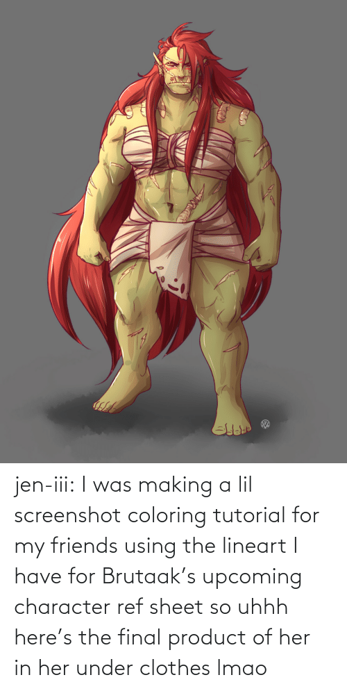 The Final: jen-iii:  I was making a lil screenshot coloring tutorial for my friends using the lineart I have for Brutaak's upcoming character ref sheet so uhhh here's the final product of her in her under clothes lmao